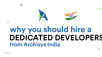 Why is hiring dedicated developers from Archisys India the best choice for you?